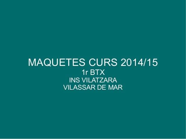 MAQUETES CURS 2014/15 1r BTX INS VILATZARA VILASSAR DE MAR