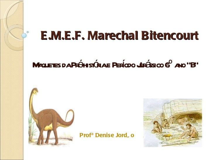 """E.M.E.F. Marechal Bitencourt Maquetes da Pré-história e Período Jurássico 6º ano """"B""""  Profª Denise Jordão"""