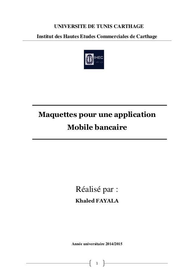 1 1 UNIVERSITE DE TUNIS CARTHAGE Institut des Hautes Etudes Commerciales de Carthage Maquettes pour une application Mobile...