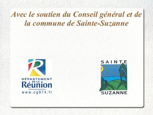 Avec le soutien du Conseil général et de  la commune de Sainte-Suzanne