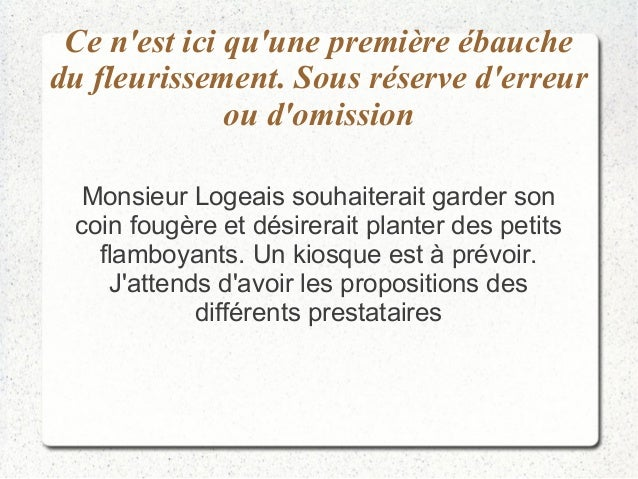 Ce n'est ici qu'une première ébauche  du fleurissement. Sous réserve d'erreur  ou d'omission  Monsieur Logeais souhaiterai...