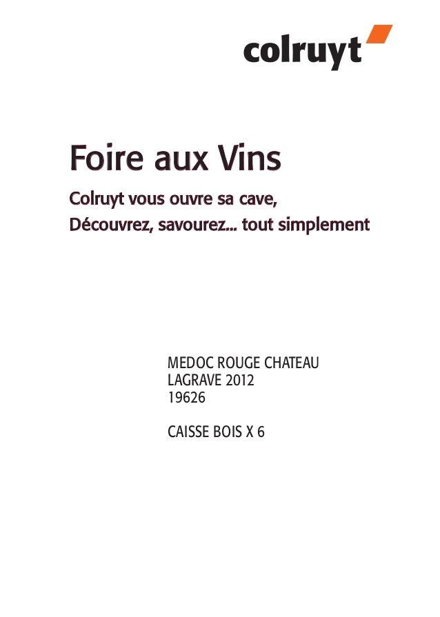 Foire aux Vins Colruyt vous ouvre sa cave, Découvrez, savourez... tout simplement MEDOC ROUGE CHATEAU LAGRAVE 2012 19626 C...