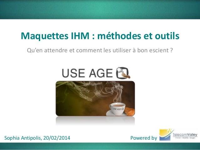 Maquettes IHM : méthodes et outils Qu'en attendre et comment les utiliser à bon escient ?  Sophia Antipolis, 20/02/2014  P...