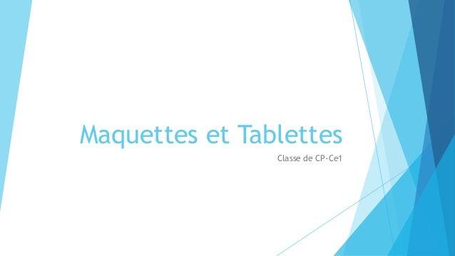 Maquettes et Tablettes Classe de CP-Ce1