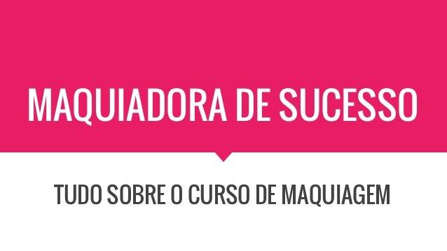 MAQUIADORA DE SUCESSO TUDO SOBRE O CURSO DE MAQUIAGEM