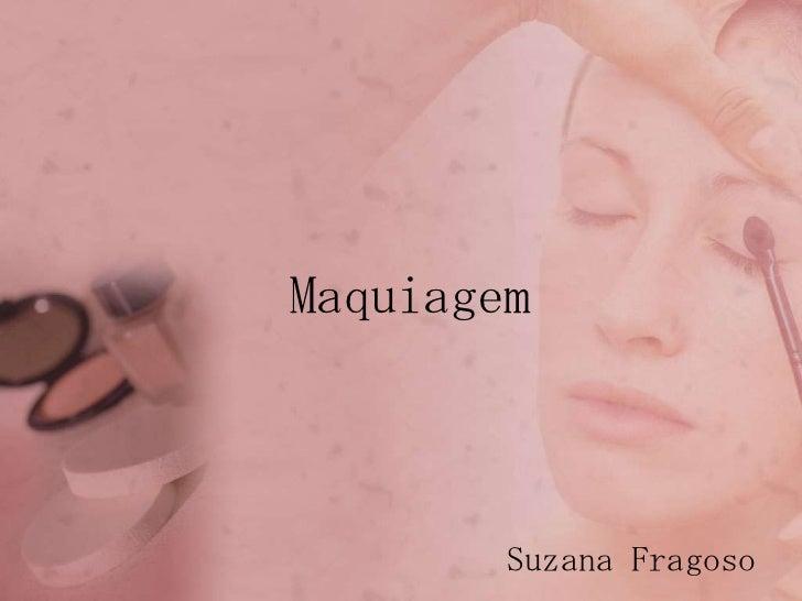 Maquiagem<br />Suzana Fragoso<br />