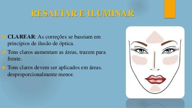 RESALTAR E ILUMINAR  CLAREAR: As correções se baseiam em princípios de ilusão de óptica.  Tons claros aumentam as áreas,...