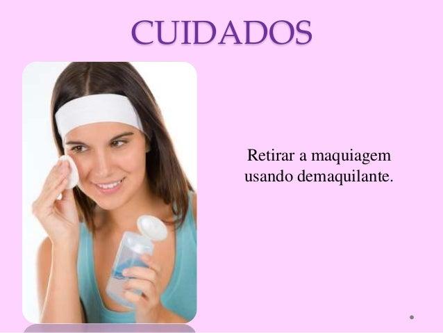 CUIDADOS Retirar a maquiagem usando demaquilante.