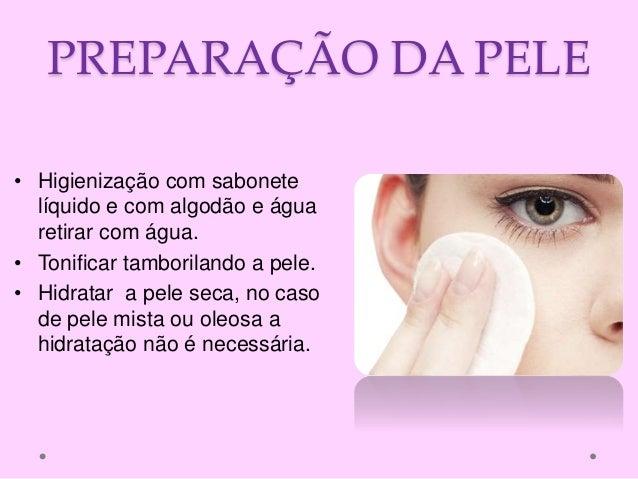 PREPARAÇÃO DA PELE • Higienização com sabonete líquido e com algodão e água retirar com água. • Tonificar tamborilando a p...