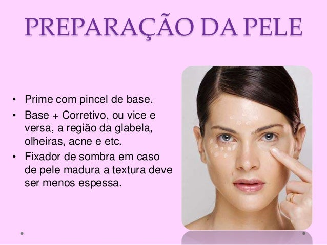 PREPARAÇÃO DA PELE • Prime com pincel de base. • Base + Corretivo, ou vice e versa, a região da glabela, olheiras, acne e ...