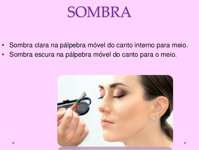 SOMBRA • Sombra clara na pálpebra móvel do canto interno para meio. • Sombra escura na pálpebra móvel do canto para o meio.