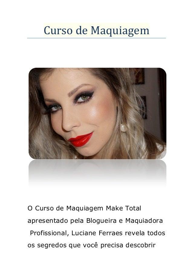 Curso de Maquiagem O Curso de Maquiagem Make Total apresentado pela Blogueira e Maquiadora Profissional, Luciane Ferraes r...