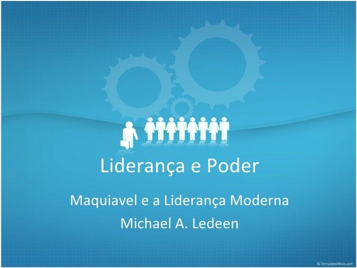 Liderança e Poder Maquiavel e a Liderança Moderna Michael A. Ledeen