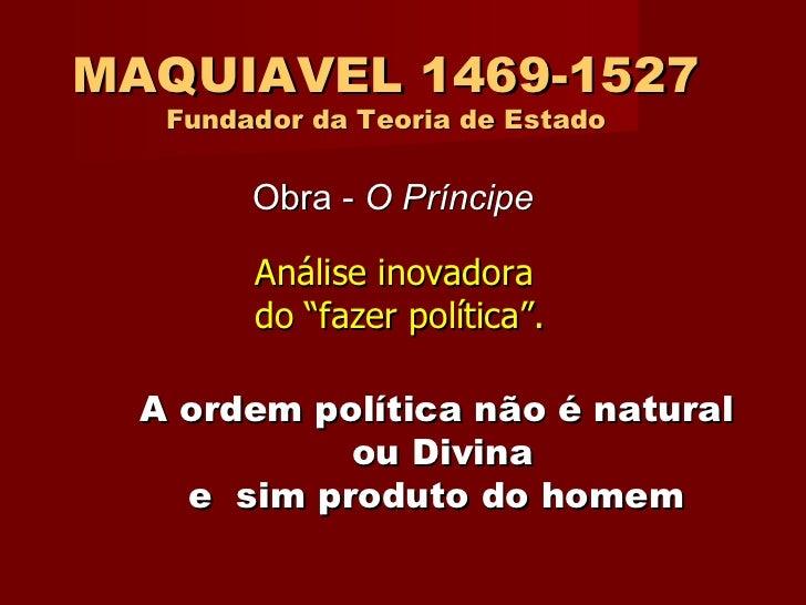 """MAQUIAVEL 1469-1527 Fundador da Teoria de Estado Análise inovadora  do """"fazer política"""". Obra -  O Príncipe A   ordem polí..."""