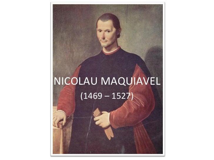 NICOLAU MAQUIAVEL    (1469 – 1527)