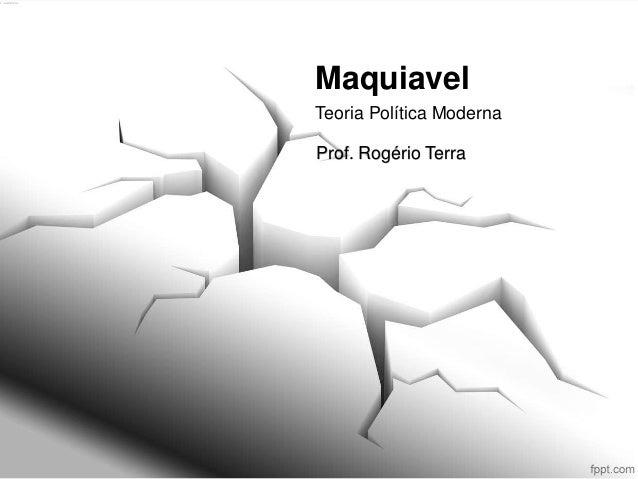 Maquiavel Teoria Política Moderna Prof. Rogério Terra