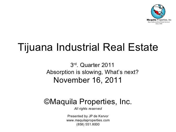 Tijuana Industrial Real Estate November 16, 2011 ©Maquila Properties, Inc. All rights reserved Presented by JP de Kervor w...