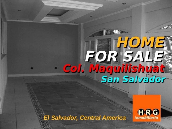 HOME             FOR SALE      Col. Maquilishuat                   San SalvadorEl Salvador, Central America