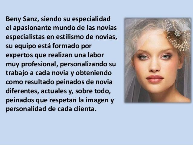 Beny Sanz, siendo su especialidad el apasionante mundo de las novias especialistas en estilismo de novias, su equipo está ...