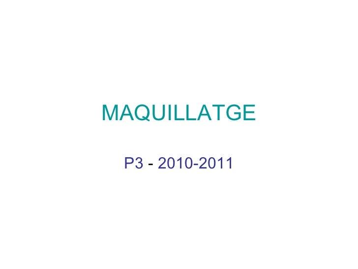MAQUILLATGE P3   -  2010-2011