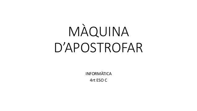 MÀQUINA D'APOSTROFAR INFORMÀTICA 4rt ESO C