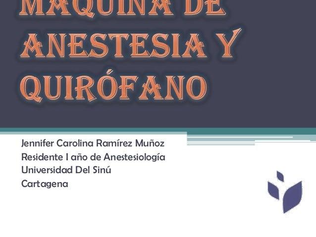 Jennifer Carolina Ramírez MuñozResidente I año de AnestesiologíaUniversidad Del SinúCartagena