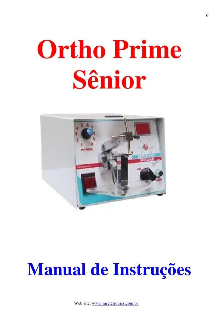 0 Ortho Prime   SêniorManual de Instruções     Web site: www.mreletronics.com.br