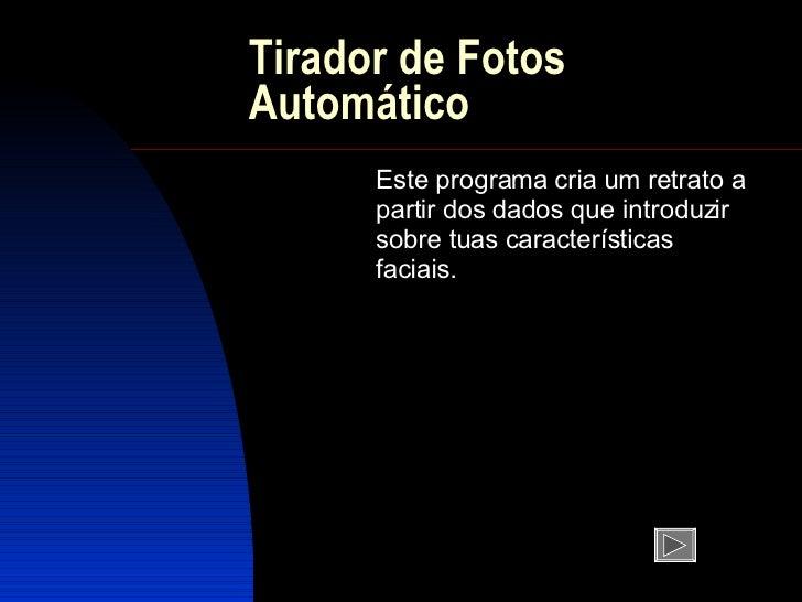 Tirador de Fotos Automático Este programa cria um retrato a partir dos dados que introduzir sobre tuas características fac...