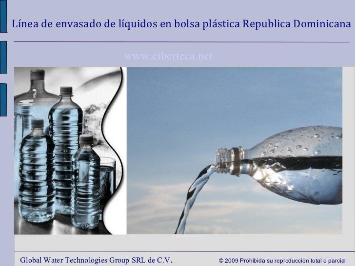 Línea de envasado de líquidos en bolsa plástica Republica Dominicana Global Water Technologies Group SRL de C.V .  © 2009 ...