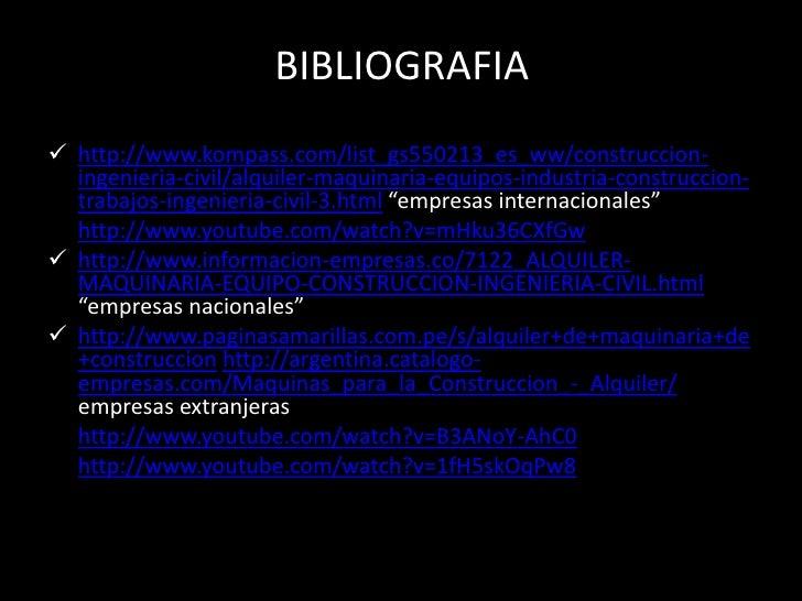 BIBLIOGRAFIA http://www.kompass.com/list_gs550213_es_ww/construccion-  ingenieria-civil/alquiler-maquinaria-equipos-indus...
