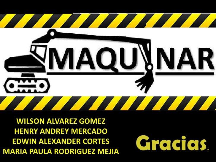 WILSON ALVAREZ GOMEZ  HENRY ANDREY MERCADO EDWIN ALEXANDER CORTESMARIA PAULA RODRIGUEZ MEJIA   Gracias   .