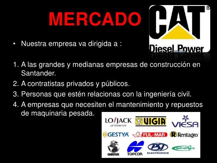 MERCADO• Nuestra empresa va dirigida a :1. A las grandes y medianas empresas de construcción en   Santander.2. A contratis...