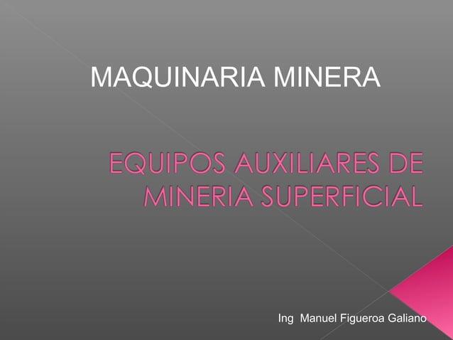 Ing Manuel Figueroa Galiano MAQUINARIA MINERA