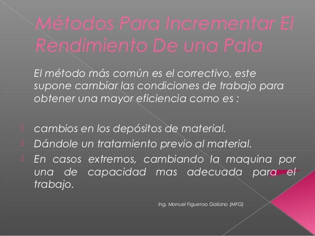 Métodos Para Incrementar El Rendimiento De una Pala El método más común es el correctivo, este supone cambiar las condicio...