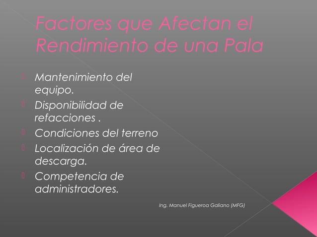 Factores que Afectan el Rendimiento de una Pala  Mantenimiento del equipo.  Disponibilidad de refacciones .  Condicione...