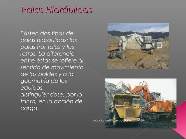 Palas HidráulicasPalas Hidráulicas  Existen dos tipos de palas hidráulicas: las palas frontales y las retros. La diferenc...