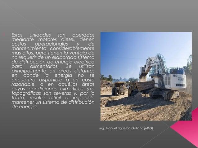  Estas unidades son operadas mediante motores diesel, tienen costos operacionales y de mantenimiento considerablemente má...