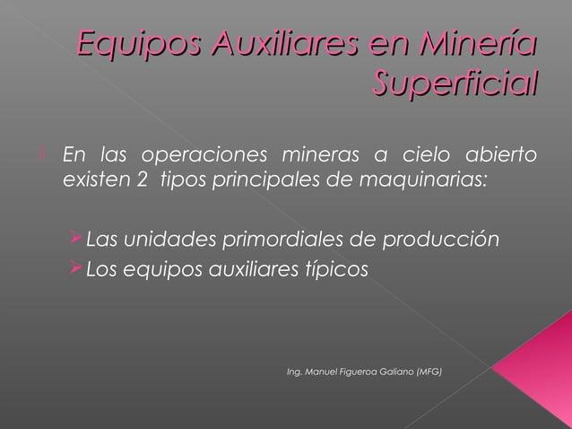 Equipos Auxiliares en MineríaEquipos Auxiliares en Minería SuperficialSuperficial  En las operaciones mineras a cielo abi...