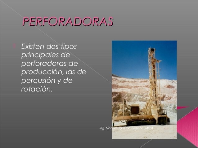 PERFORADORASPERFORADORAS  Existen dos tipos principales de perforadoras de producción, las de percusión y de rotación. In...