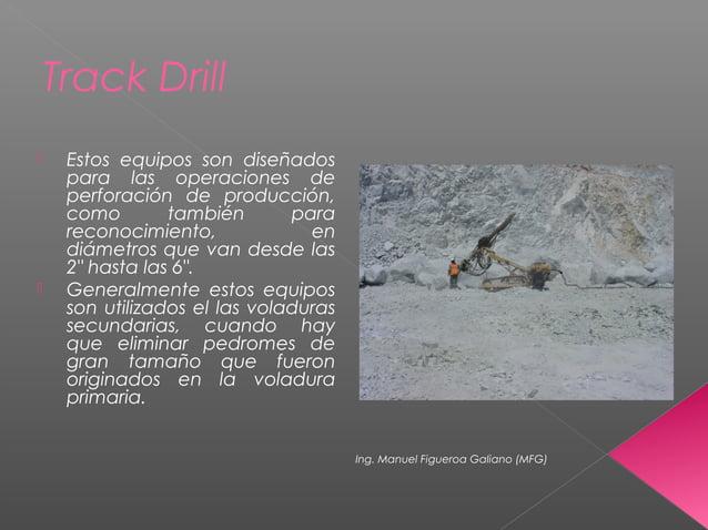 Track Drill  Estos equipos son diseñados para las operaciones de perforación de producción, como también para reconocimie...
