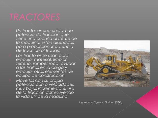 TRACTORES  Un tractor es una unidad de potencia de tracción que tiene una cuchilla al frente de la máquina. Están diseñad...