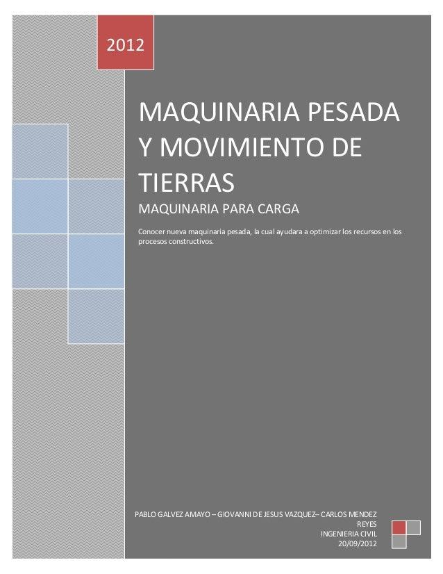 2012   MAQUINARIA PESADA   Y MOVIMIENTO DE   TIERRAS   MAQUINARIA PARA CARGA   Conocer nueva maquinaria pesada, la cual ay...
