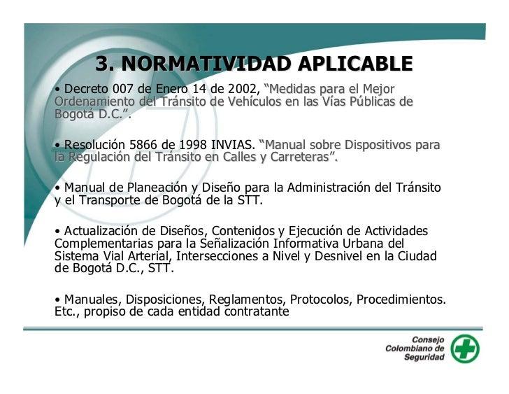 """3. NORMATIVIDAD APLICABLE • Decreto 007 de Enero 14 de 2002, """"Medidas para el Mejor Ordenamiento del Tránsito de Vehículos..."""