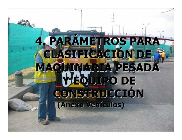 4. PARÁMETROS PARA  CLASIFICACIÓN DE MAQUINARIA PESADA      Y EQUIPO DE     CONSTRUCCIÓN    (Anexo Vehículos)