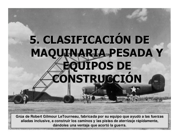 5. CLASIFICACIÓN DE        MAQUINARIA PESADA Y              EQUIPOS DE            CONSTRUCCIÓN   Grúa de Robert Gilmour Le...