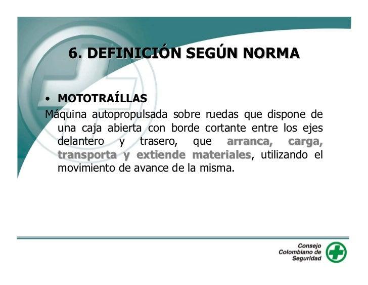 6. DEFINICIÓN SEGÚN NORMA  • MOTOTRAÍLLAS Máquina autopropulsada sobre ruedas que dispone de   una caja abierta con borde ...