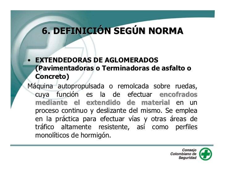 6. DEFINICIÓN SEGÚN NORMA   • EXTENDEDORAS DE AGLOMERADOS   (Pavimentadoras o Terminadoras de asfalto o   Concreto) Máquin...