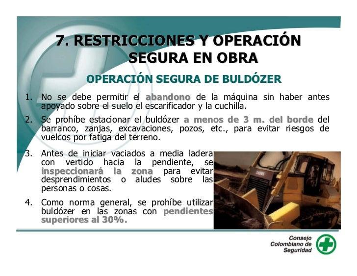 7. RESTRICCIONES Y OPERACIÓN                 SEGURA EN OBRA               OPERACIÓN SEGURA DE BULDÓZER 1. No se debe permi...