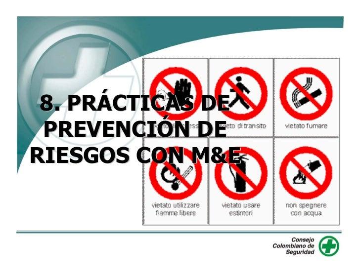 8. PRÁCTICAS DE PREVENCIÓN DE             RIESGOS CON M&E                       OBJETIVOS  1.   Como contribución a la seg...