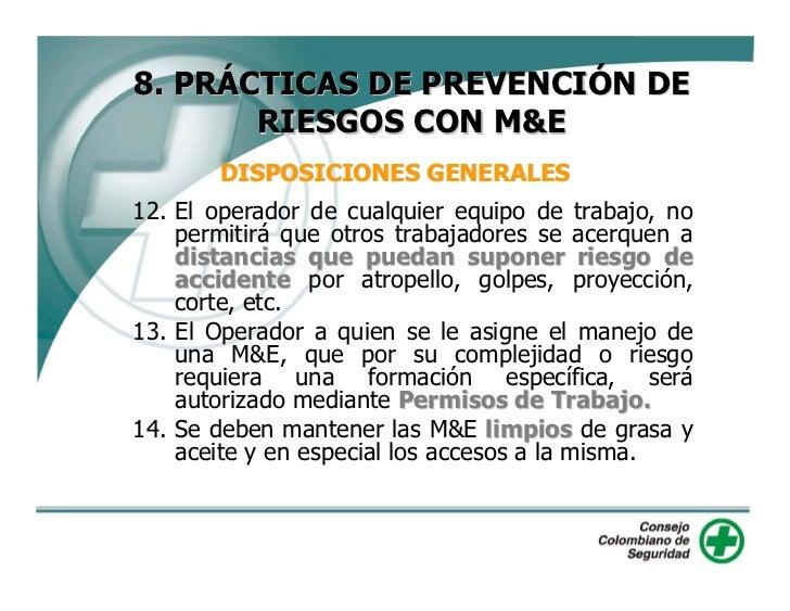 8. PRÁCTICAS DE PREVENCIÓN DE         RIESGOS CON M&E          DISPOSICIONES GENERALES 15. Dentro de la máquina deberá est...